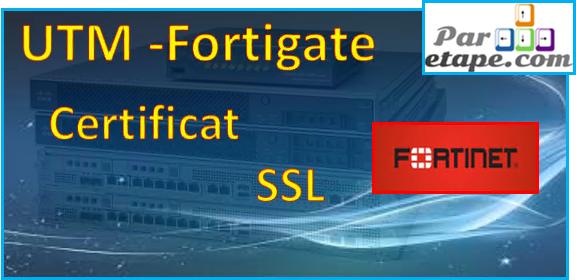 Comment mettre un certificat SSL sur notre Web Gui Fortigate