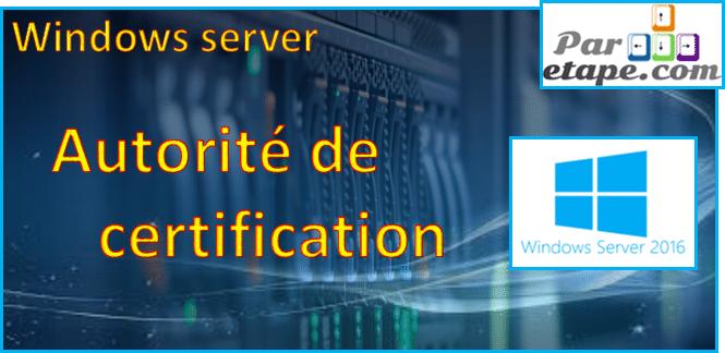 Installation d'une autorité de certification sous Windows 2016