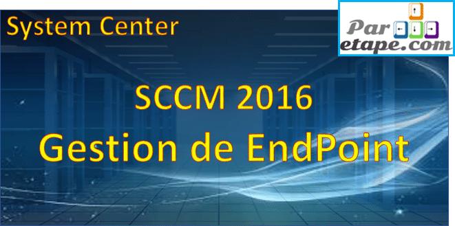 Comment gérer EndPoint avec SCCM 2016