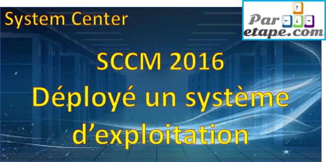 Déployé un système d'exploitation avec SCCM 2016
