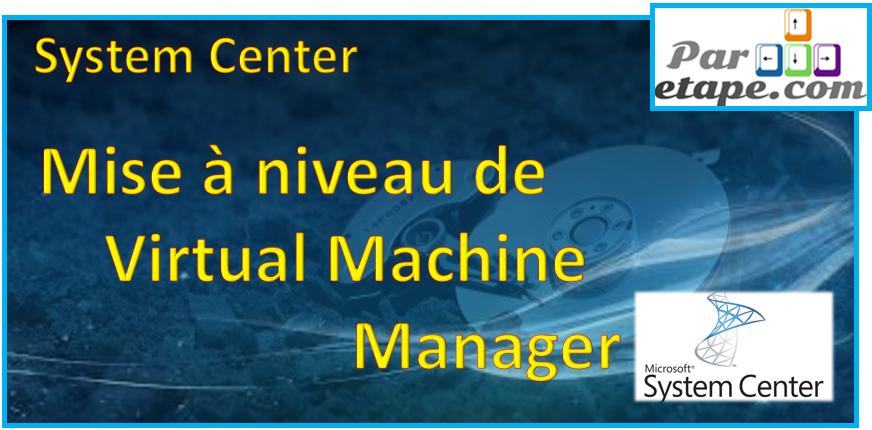 Mise à niveau de System Center Virtual Machine Manager