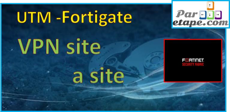 VPN site a site  entre deux Fortinet