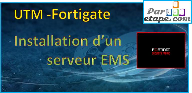 Installation du serveur EMS (le gestionnaire des Forticlients)